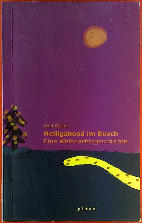 Heiligabend im Busch. Eine Weihnachtsgeschichte.: Axel Graser