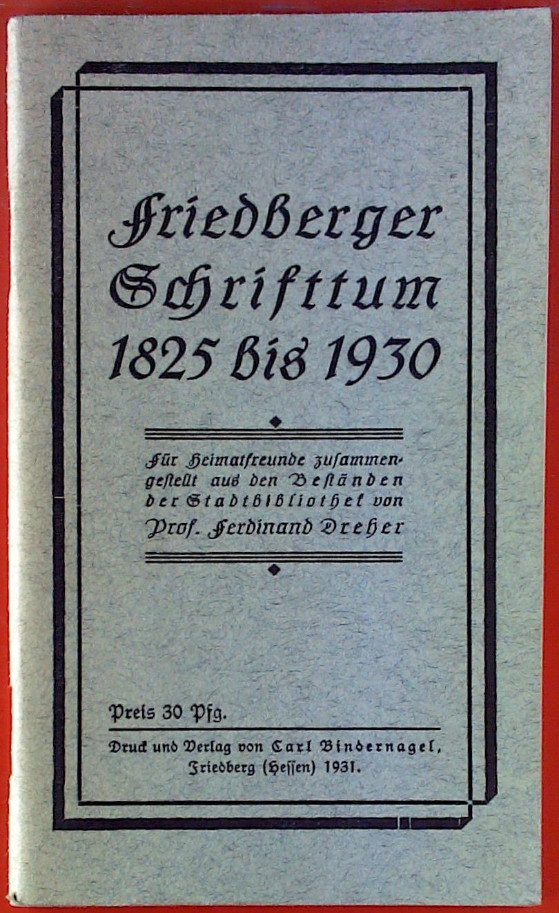 Friedberger Schriftum 1825 bis 1930.: Ferdinand Dreher