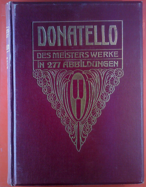 Donatello - Des Meisters Werke in 277Abbildungen.: Hrsg. Paul Schubring