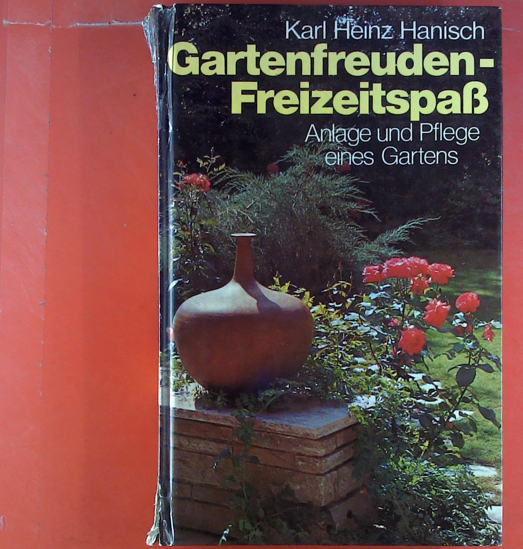 Gartenfreuden-Freizeitspaß. Anlage und Pflege eines Gartens: Karl Heinz Hanisch