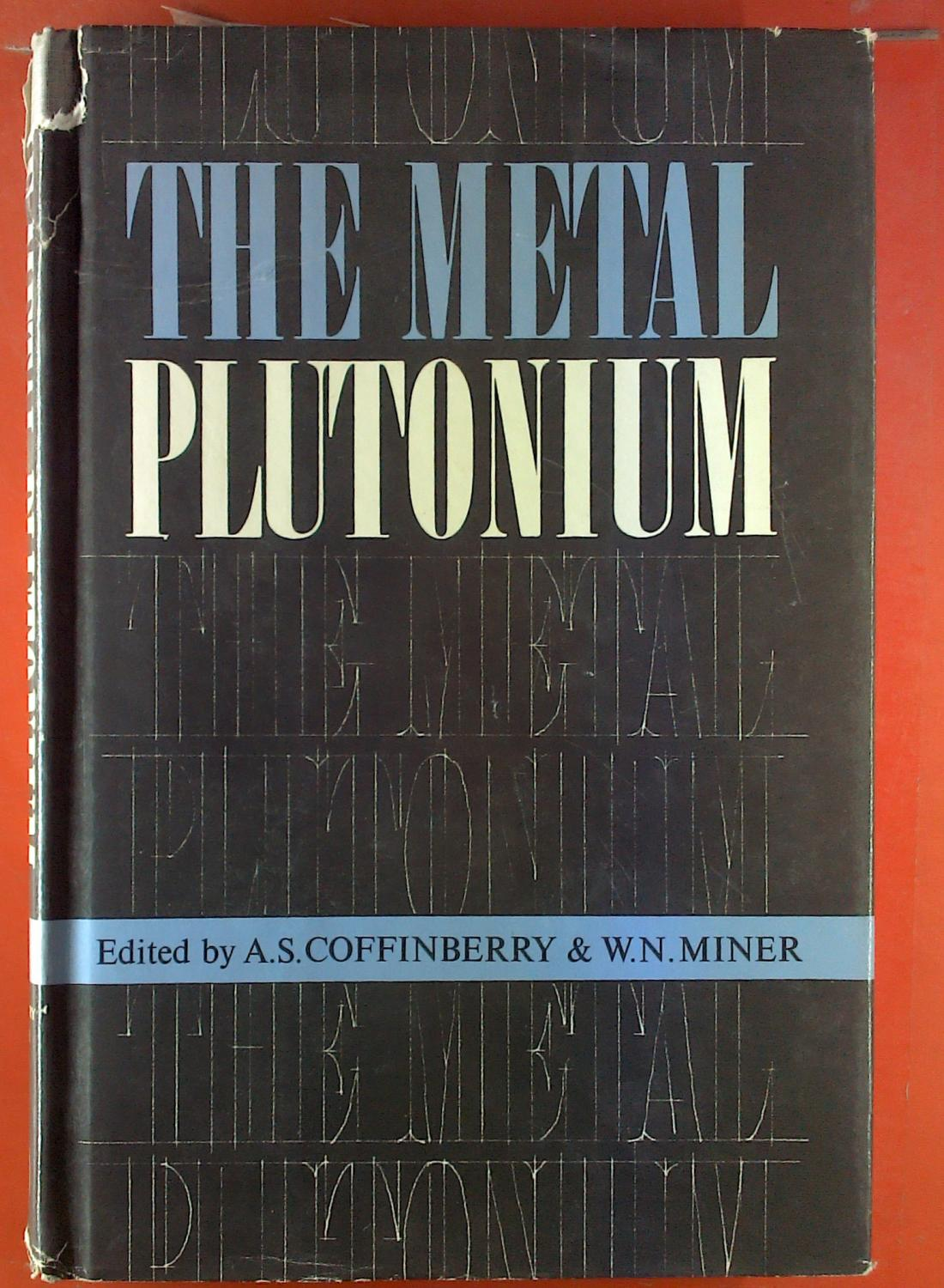 The Metal Plutonium by A. S. Coffinberry & W. N. Miner ...