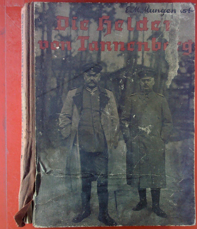 Die Helden von Tannenberg. Ein Hindenburg-Buch für: E. M. Mungenast