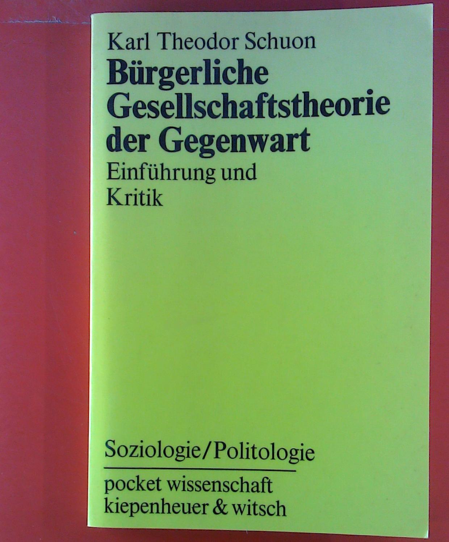 Bürgerliche Gesellschaftstheorie der Gegenwart. Einführung und Kritik.: Karl Theodor Schuon