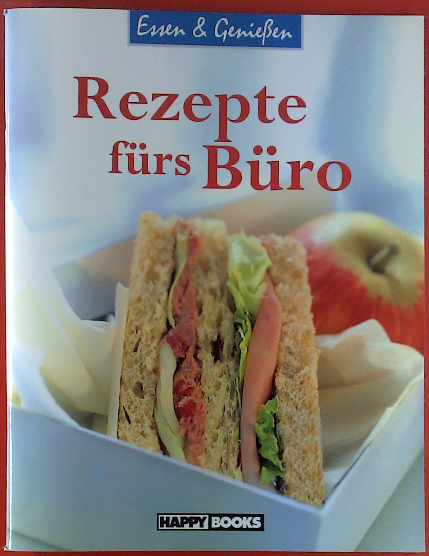 Rezepte fürs Büro. Essen & Genießen - ohne Autorenangabe