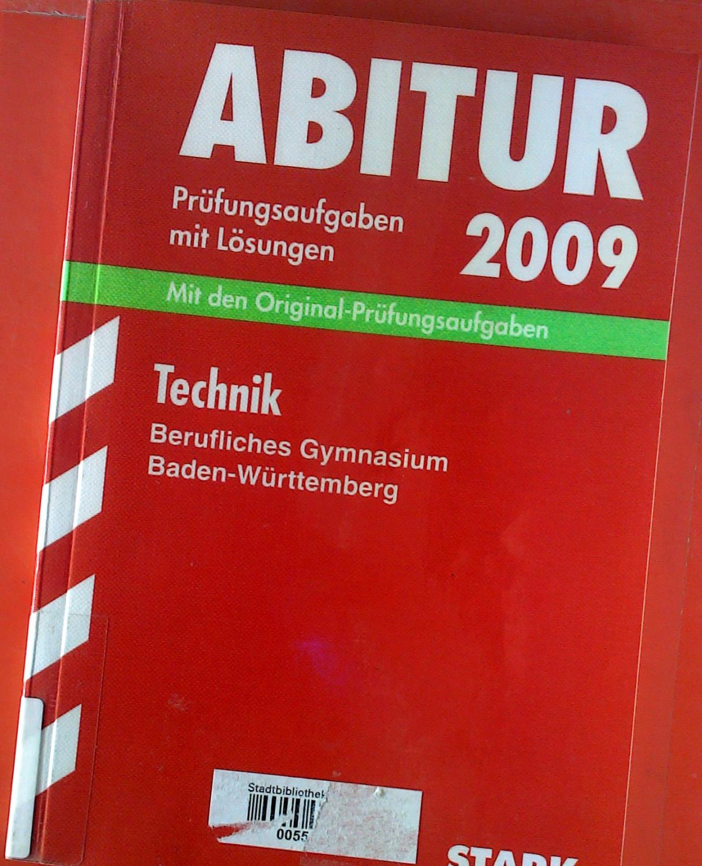 Abtiur 2009. Prüfungsaufgaben mit Lösungen. Mit den Original-Prüfungsaufgaben. Technik. Berufliches Gymnasium Baden-Württemberg, 2004 - 2008. - Gerhard Weidner u. a.
