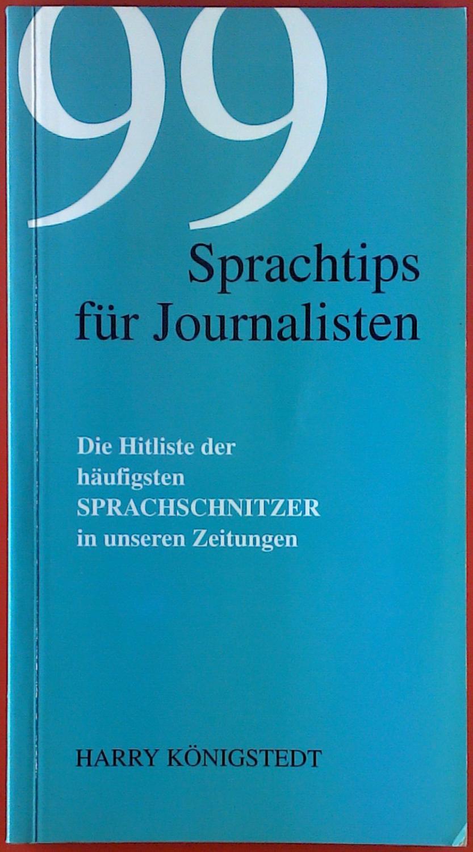 99 Sprachtips für Journalisten. Dir Hitliste der häufigsten Sprachschnitzer in unsere Zeitungen. - Harry Königstedt