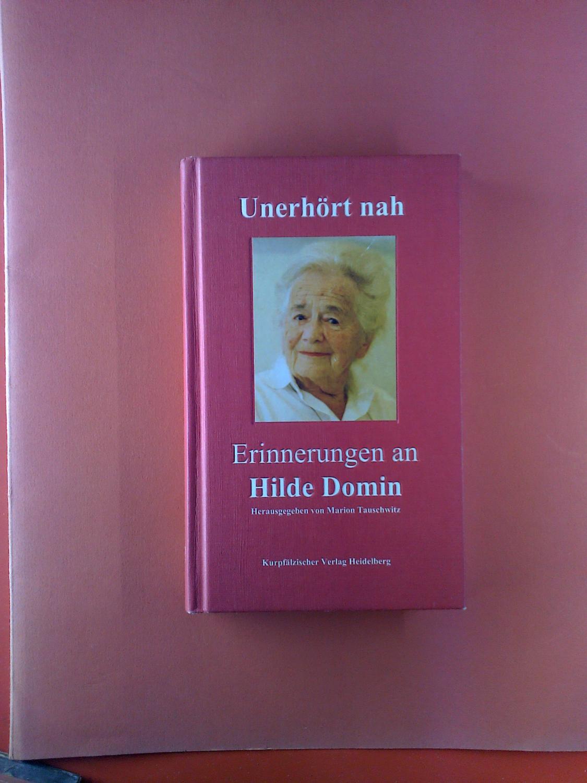 Unerhört nah. Erinnerungen an Hilde Domin. - Hrsg: Marion Tauschwitz