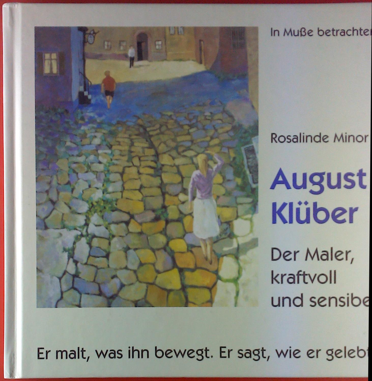 August Klüber. Der Maler, kraftvoll und sensibel. - Rosalinde Minor