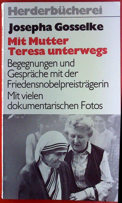 Mit Mutter Teresa unterwegs. - Josepha Gosselke