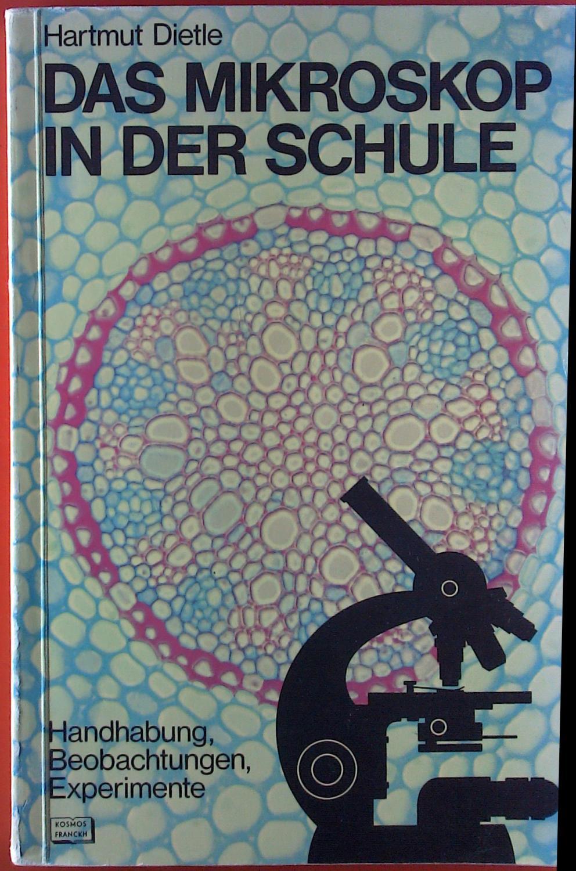 Das Mikroskop in der Schule. Handhabung - Beobachtungen - Experimente. Ein Arbeitsbuch für Lehrer und Schüler. - Hartmut Dietle
