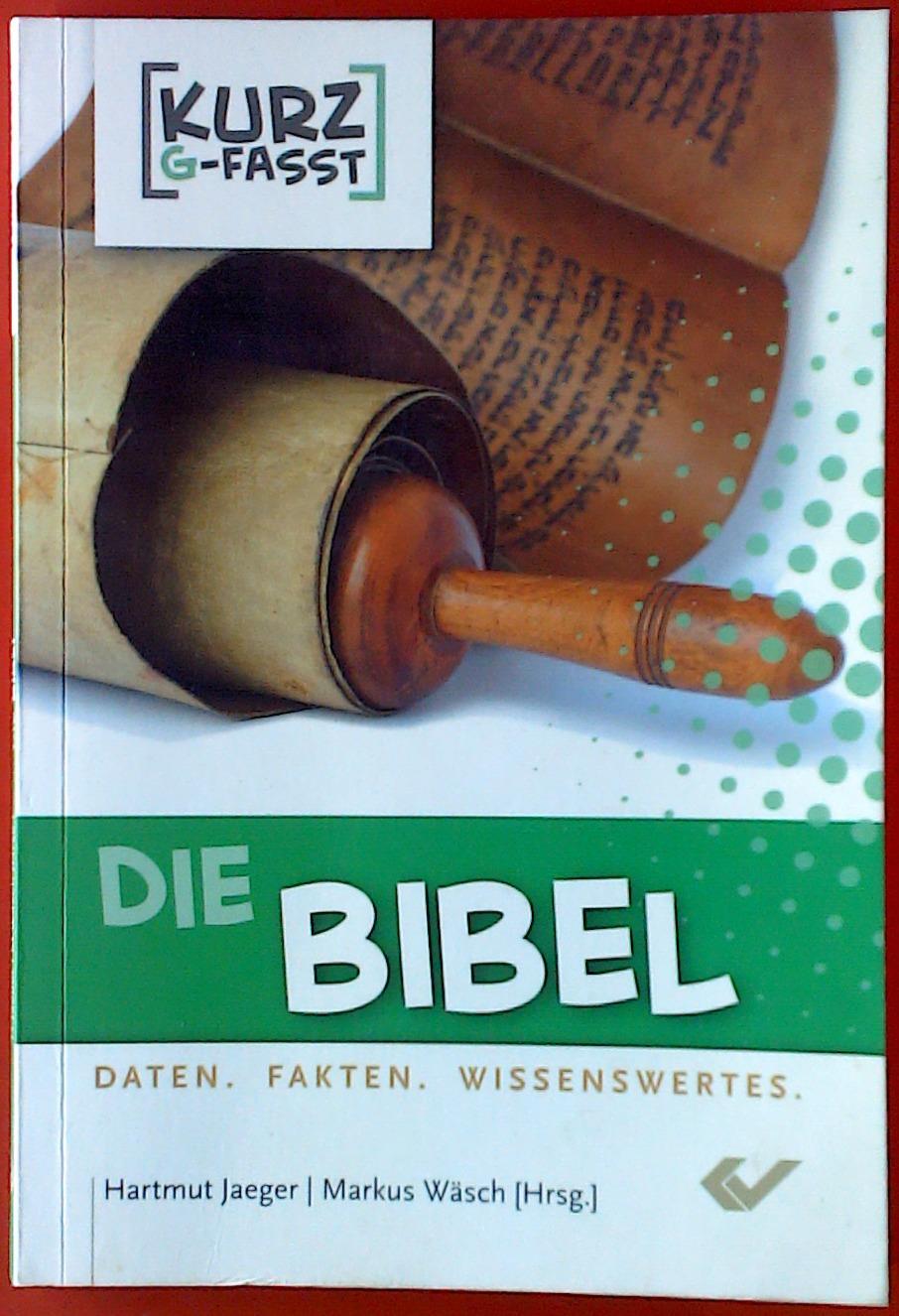 Die Bibel. Daten, Fakten, Wissenswertes: Hrsg. Hartmut Jaeger,