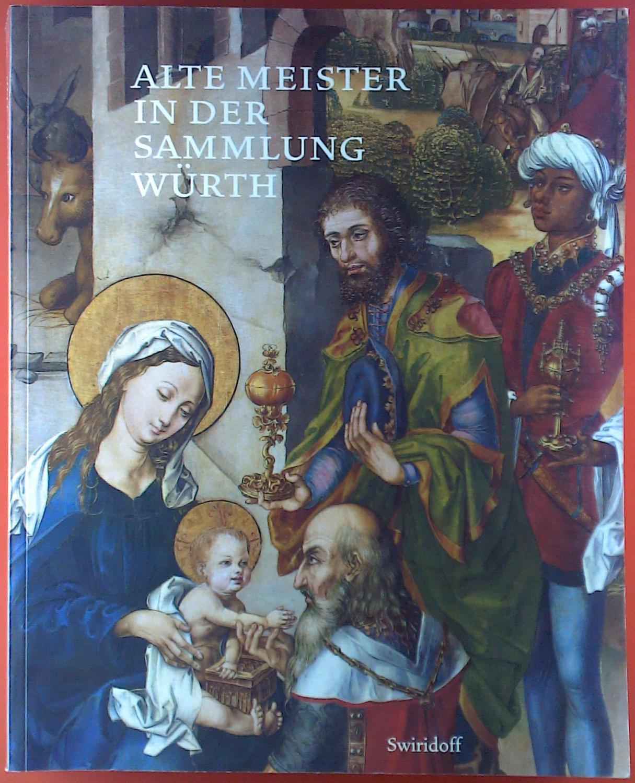 Alter Meister in der Sammlung Würth. Der ehemals Fürstlich Fürstenbergische Bilderschatz.