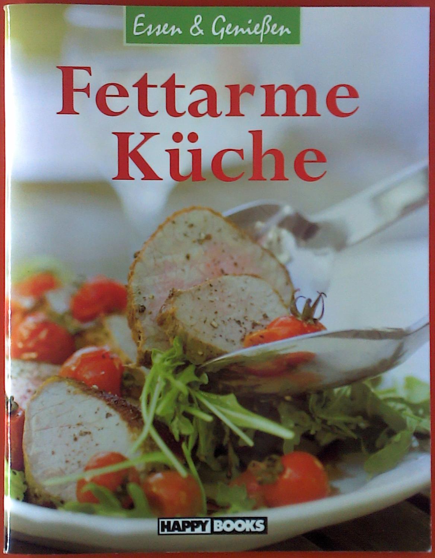 Fettarme Küche. Essen & Genießen. Happy Books - ohne Autorenangabe