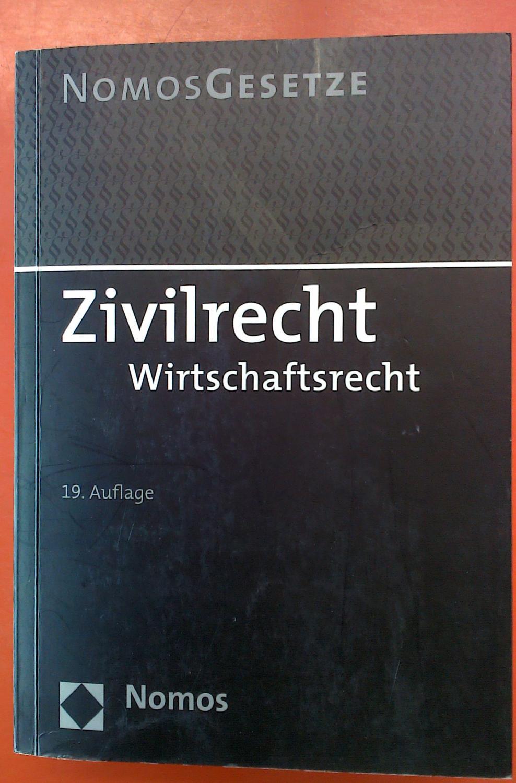 Zivilrecht. Wirtschaftsrecht. NOMOS GESETZE. 19. Auflage. - ohne Autorenangabe