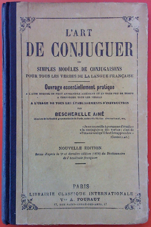 L Art De Conjuguer Ou Simples Modeles De Conjugaisons Pour Tous Les Verbes De La Langue Francaise Nouvelle Edition By Bescherelle Aine Good 1910 Biblion2