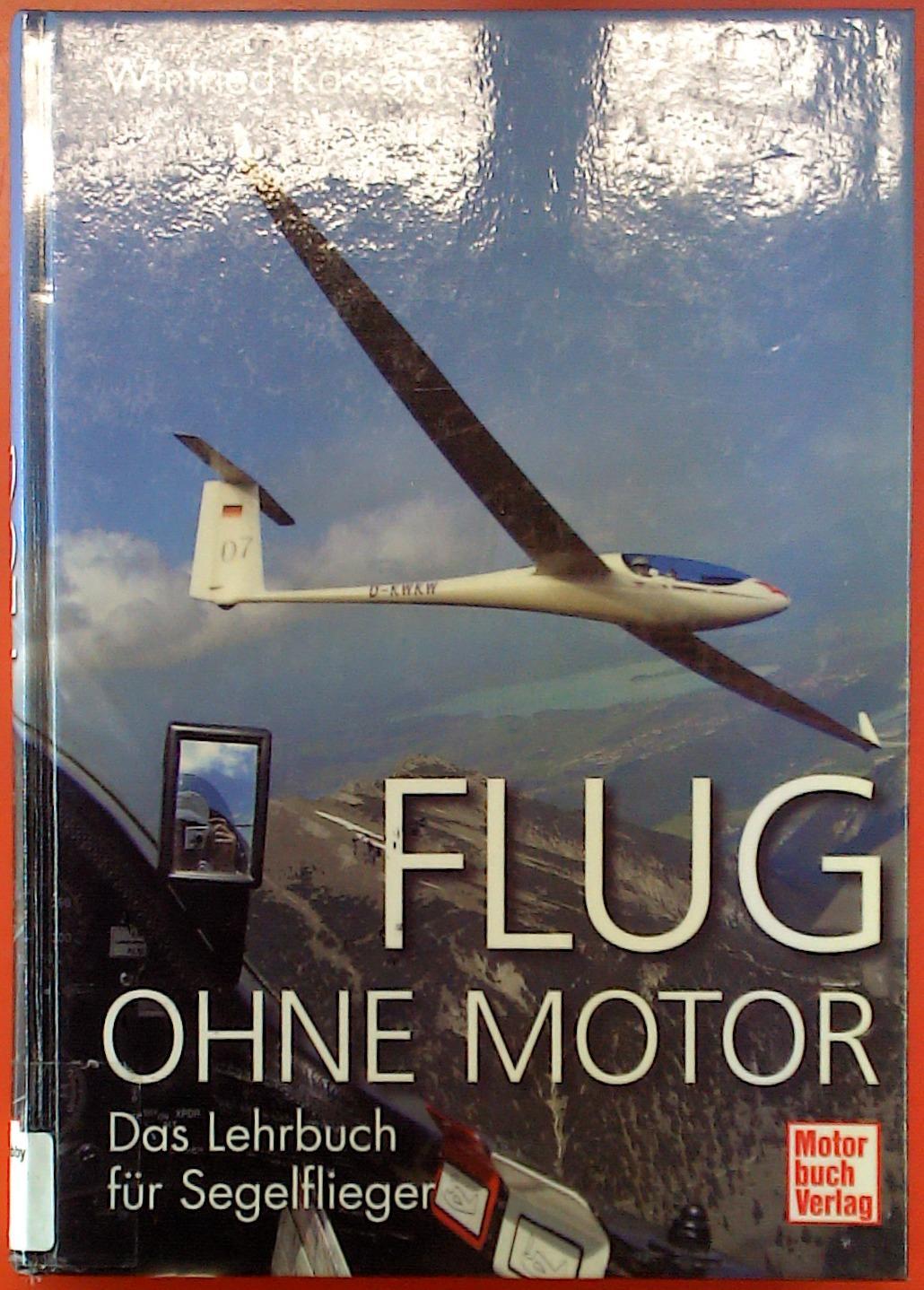 Flug ohne Motor. Das Lehrbuch für Segelflieger. 1.Auflage