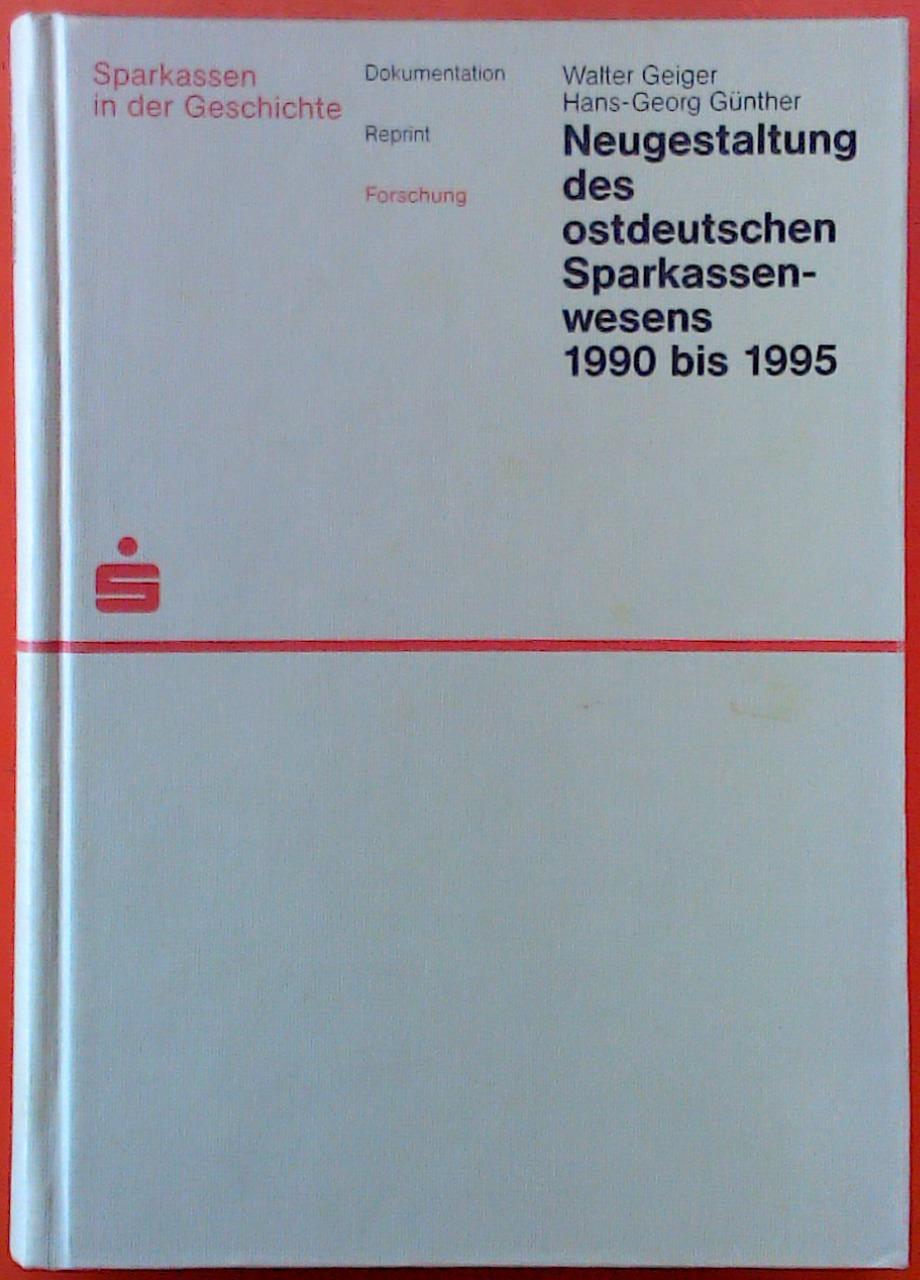 Neugestaltung des ostdeutschen Sparkassenwesens 1990 bis 1995.: Walter Geiger, Hans-Georg