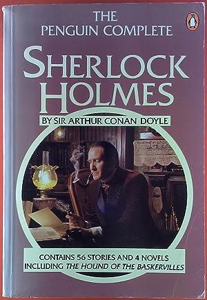 The Penguin Complete Sherlock Holmes. Contains 56: Sir Arthur Conan