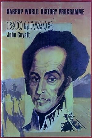 Bolivar. Harrap World History Programme.: John Guyatt
