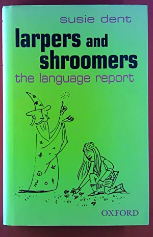 Larpers and Shroomers. The language report.: Susie Dent
