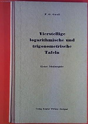 Vierstellige logarithmische und trigonometrische Tafeln. Kleine Schulausgabe.: F. G. Gauß