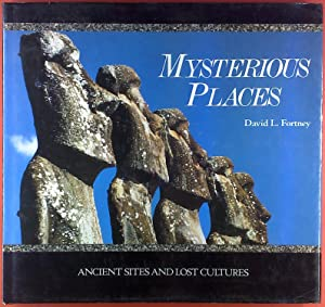 Mysterious Places . Ancient sites and lost cultures: David L. Fortney