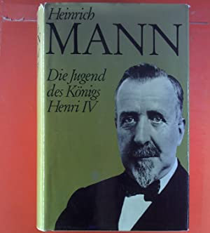 Die Jugend des Königs Henri IV. Roman.: Heinrich Mann