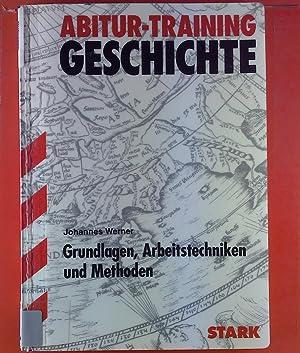 Abitur-Training Geschichte. Grundlagen - Arbeitstechniken - Methoden