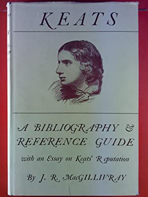 Keats. A Bibliography Reference Guide.: J. R. MacGillivray