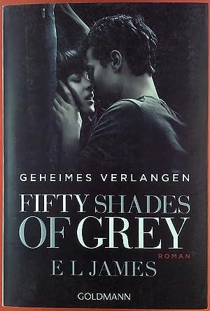 Fifty Shades of Grey. Geheimes Verlangen. Roman.: E. L. James