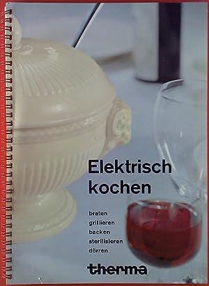 Elektrisch kochen. Braten. Grillieren. Backen. Sterilisieren. Dörren.: Rezepte: Küchenchef A.