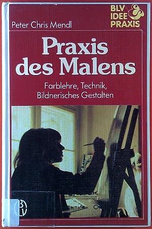Praxis des Malens. Farblehre, Technik, Bildnerisches Gestalten: Peter Chris Mendl