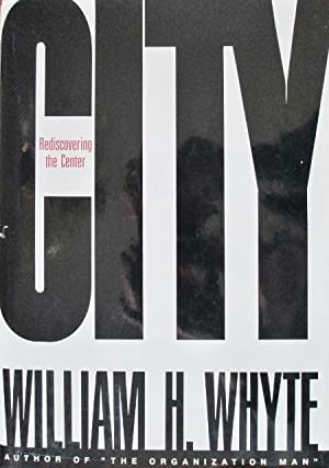 City: Rediscovering the Center: Whyte, William H.