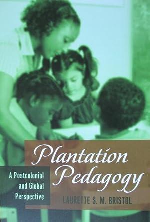 Plantation Pedagogy: A Postcolonial and Global Perspective: Bristol, Laurette S.M.