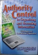 Authority Control in Organizing and Accessing Information: Definition and International Experience:...