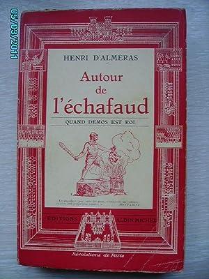 AUTOUR DE L'ECHAFAUD,QUAND DEMOS EST ROI: D'ALMERAS Henri