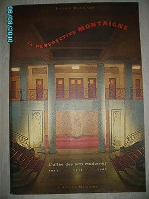 LA PERSPECTIVE MONTAIGNE,L'ALLEE DES ARTS MODERNES 1852-1913-1992: MAILLARD Lucien/COLLECTIF