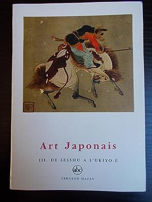 ART JAPONAIS TOME 3:DE SESSHU A L'UKIYO-E: LEMIERE Alain/HAZAN Fernand(Editeur):