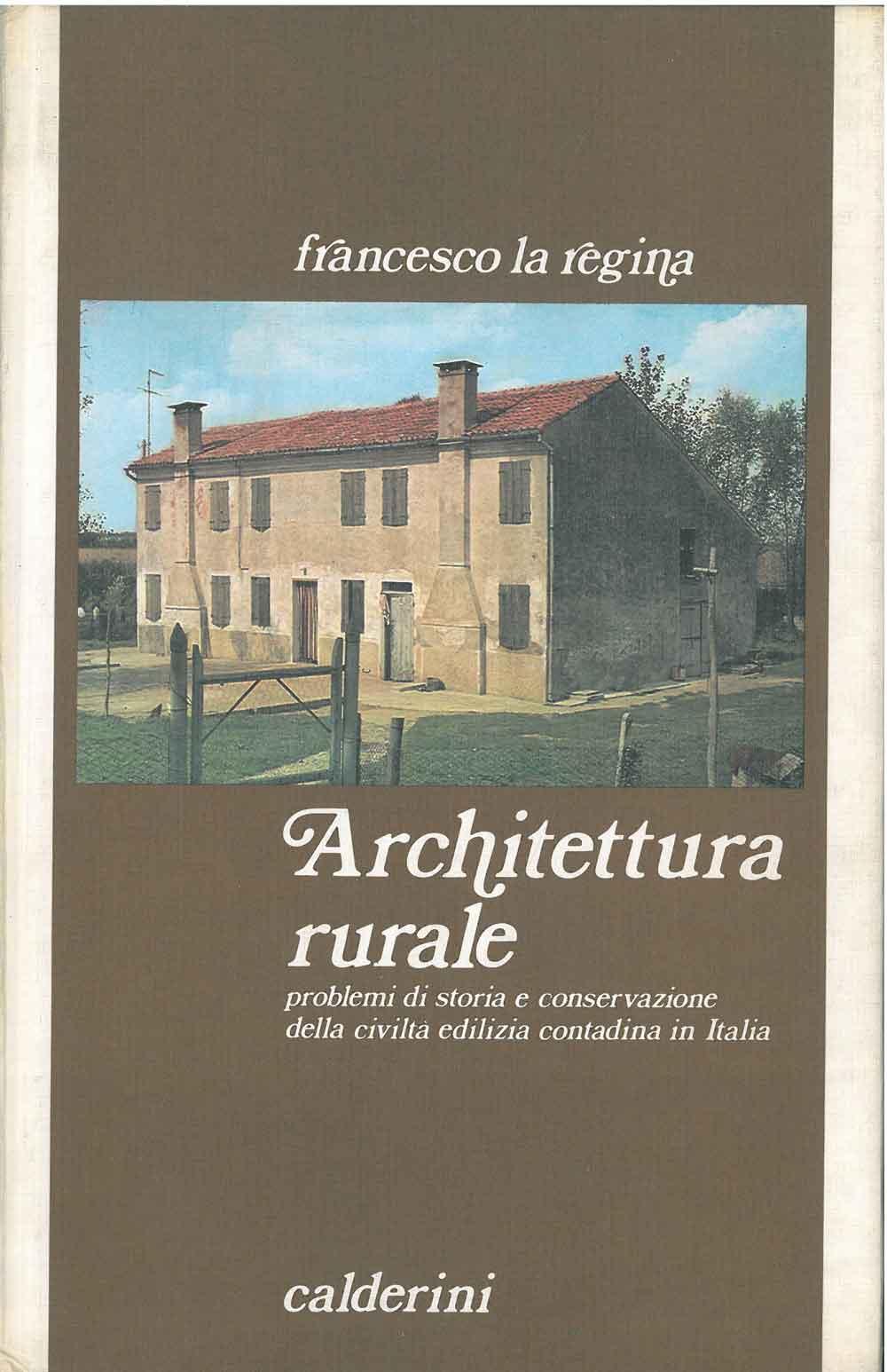 Architettura rurale. Problemi i storia e conservazione della civiltà edilizia contadina in Italia La Regina Francesco