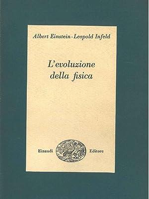 L' evoluzione della fisica. Sviluppo delle idee: Einstein Albert, Infeld