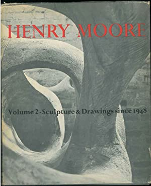 Henry Moore. Volume two. Sculpture and Drawings since 1948