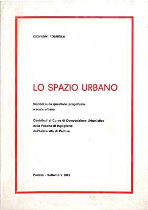 Lo spazio urbano. Nozioni sulla questione progettuale: Tombola Giovanni