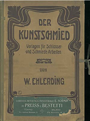 Der Kunstschmied. Vorlagen fur Schlosser und Schmiede-Arbeiten.: Ehlerding, W
