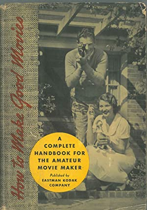 How to Make Good Movies. A complete handbook for the amateur movie maker