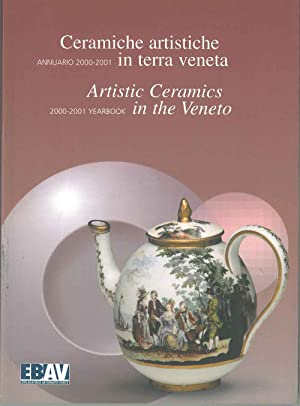 Ceramiche artistiche in terra veneta. Annuario 2000-2001. Artistic Ceramics in the Veneto 2000-20...