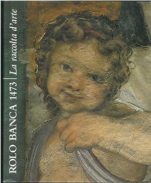 Rolo Banca 1473. La raccolta d'arte Prefazione: Scolaro Michela (a