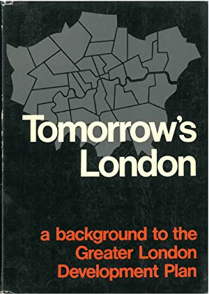 Tomorrow's London. A background to the Greater London Development Plan