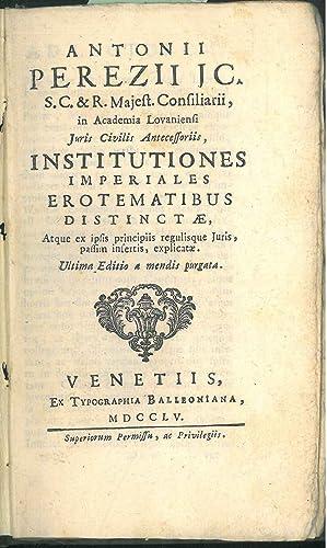 Antonii Perezii . Institutiones imperiales erotematibus distinctae,: Perez, Antonio