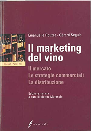 Il marketing del vino. Il mercato, le strategie commerciali, la distribuzione. Edizione italiana ...