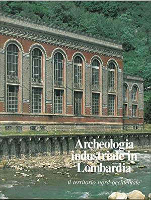 Archeologia industriale in Lombardia. Il territorio nord-occidentale
